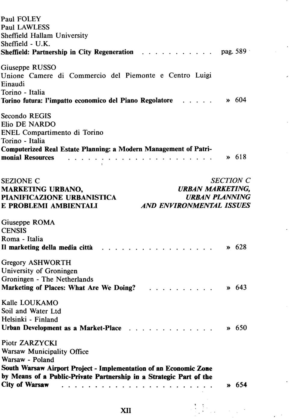 Computerized Real Estate Planning: a Modern Management of Patrimonial Resources» 618 SEZIONE C MARKETING URBANO, PIANIFICAZIONE URBANISTICA E PROBLEMI AMBIENTALI SECTION C URBAN MARKETING, URBAN