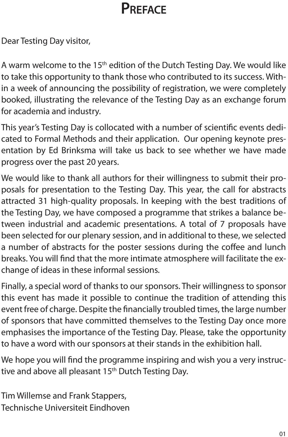 This year s Testing Day is collocated with a number of scientific events dedicated to Formal Methods and their application.