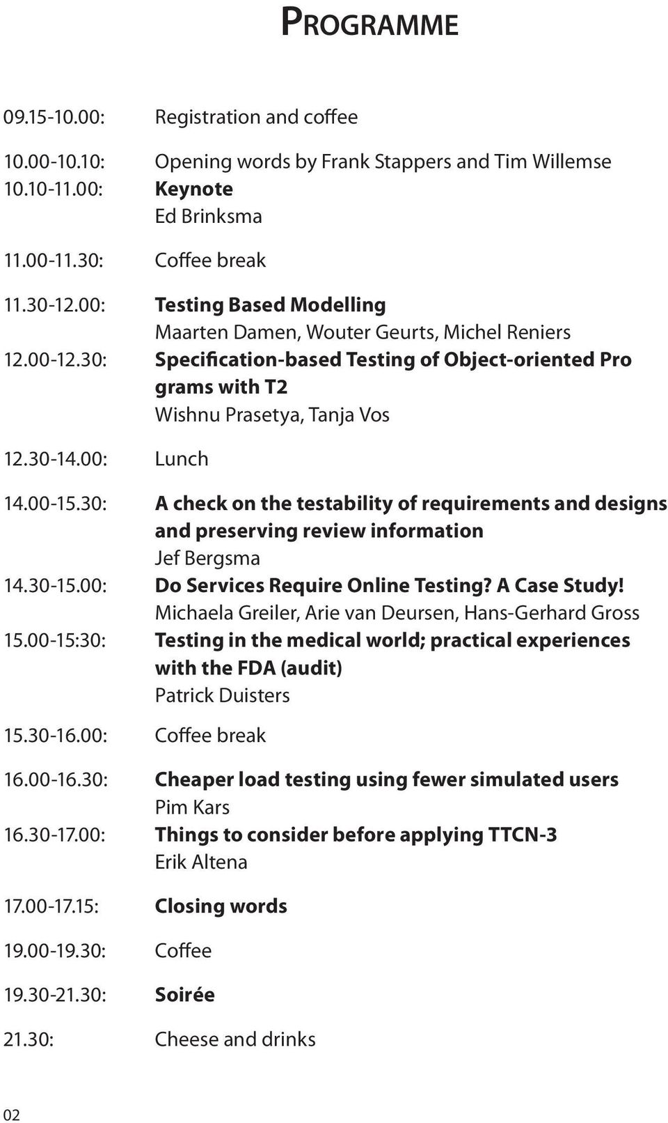 00-15.30: A check on the testability of requirements and designs and preserving review information Jef Bergsma 14.30-15.00: Do Services Require Online Testing? A Case Study!