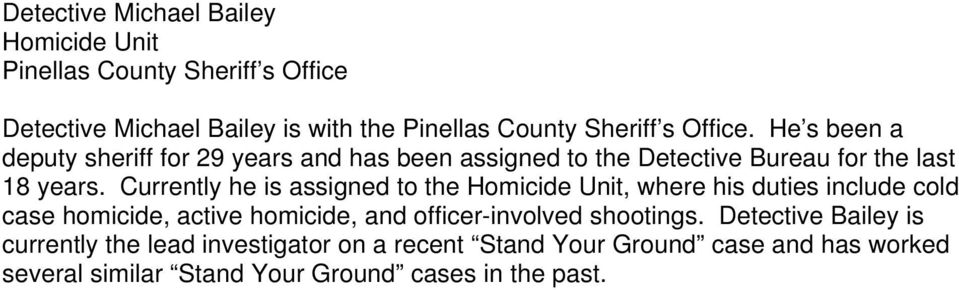 Currently he is assigned to the Homicide Unit, where his duties include cold case homicide, active homicide, and officer-involved