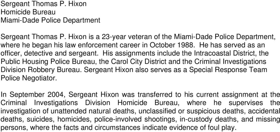 His assignments include the Intracoastal District, the Public Housing Police Bureau, the Carol City District and the Criminal Investigations Division Robbery Bureau.