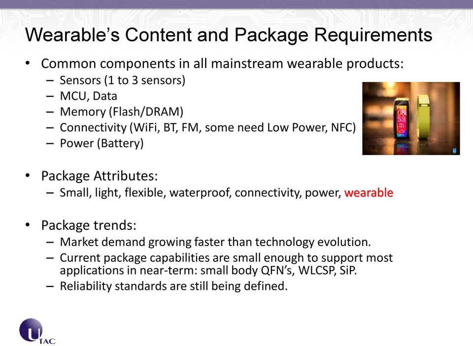 waterproof, connectivity, power, wearable Package trends: Market demand growing faster than technology evolution.