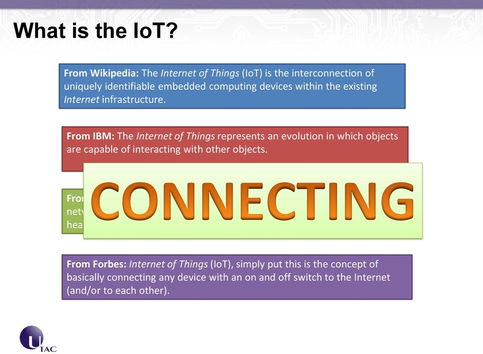 From IBM: The Internet of Things represents an evolution in which objects are capable of interacting with other objects.