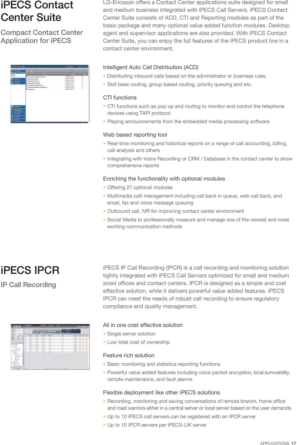 Desktop agent and supervisor applications are also provided. With ipecs Contact Center Suite, you can enjoy the full features of the ipecs product line in a contact center environment.