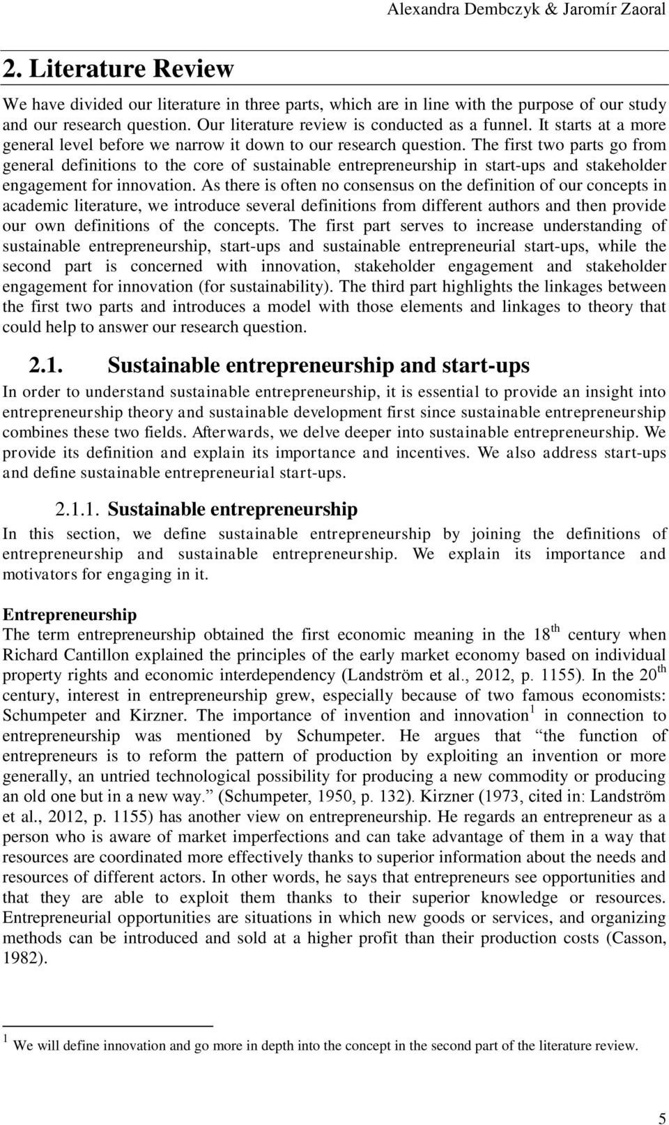 The first two parts go from general definitions to the core of sustainable entrepreneurship in start-ups and stakeholder engagement for innovation.