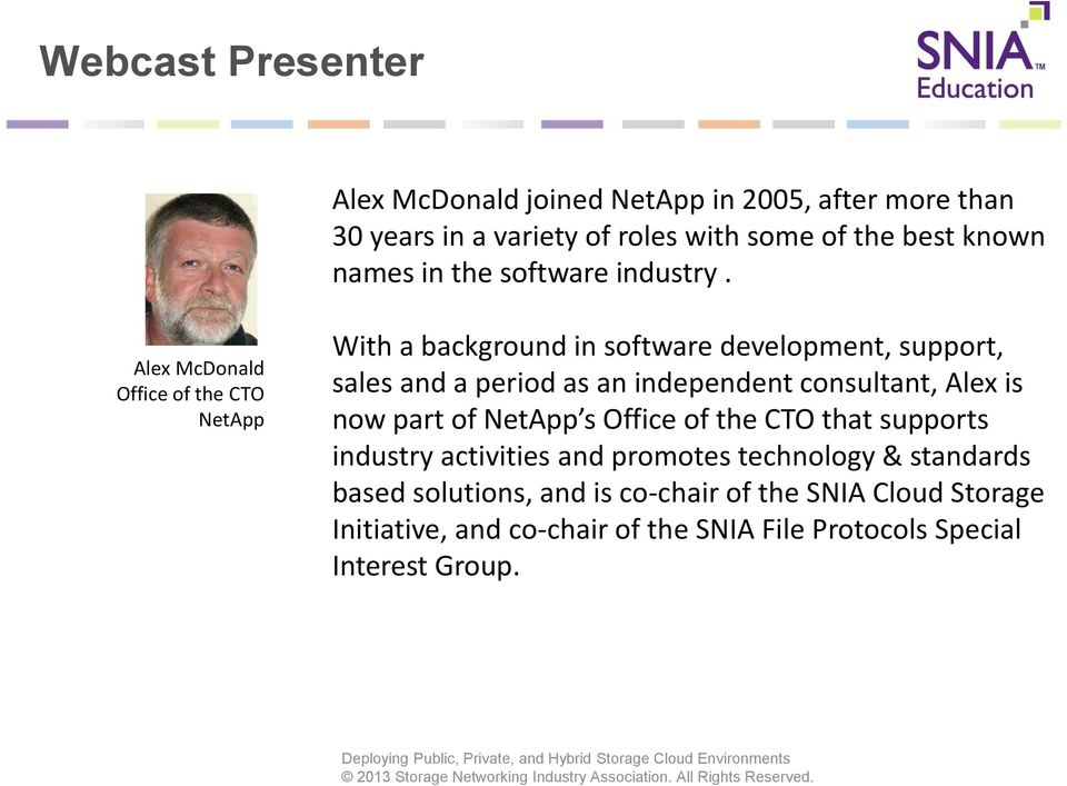 Alex McDonald Office of the CTO NetApp With a background in software development, support, sales and a period as an independent