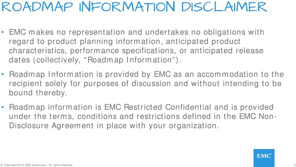 Roadmap Information is provided by EMC as an accommodation to the recipient solely for purposes of discussion and without intending to be bound thereby.