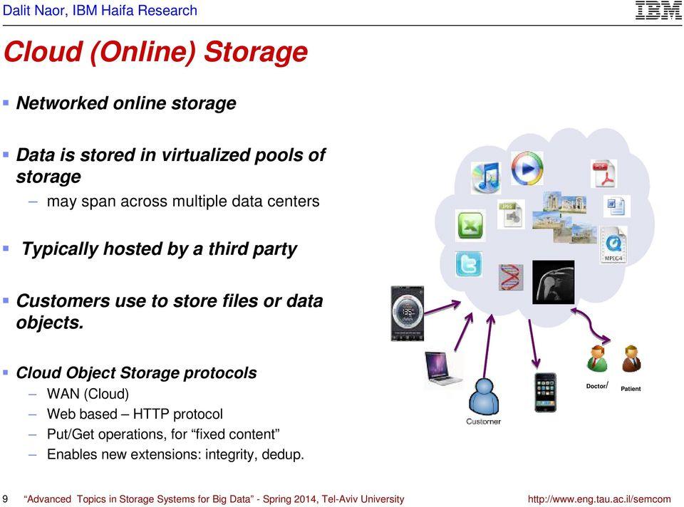 Cloud Object Storage protocols WAN (Cloud) Web based HTTP protocol Put/Get operations, for fixed content Enables new