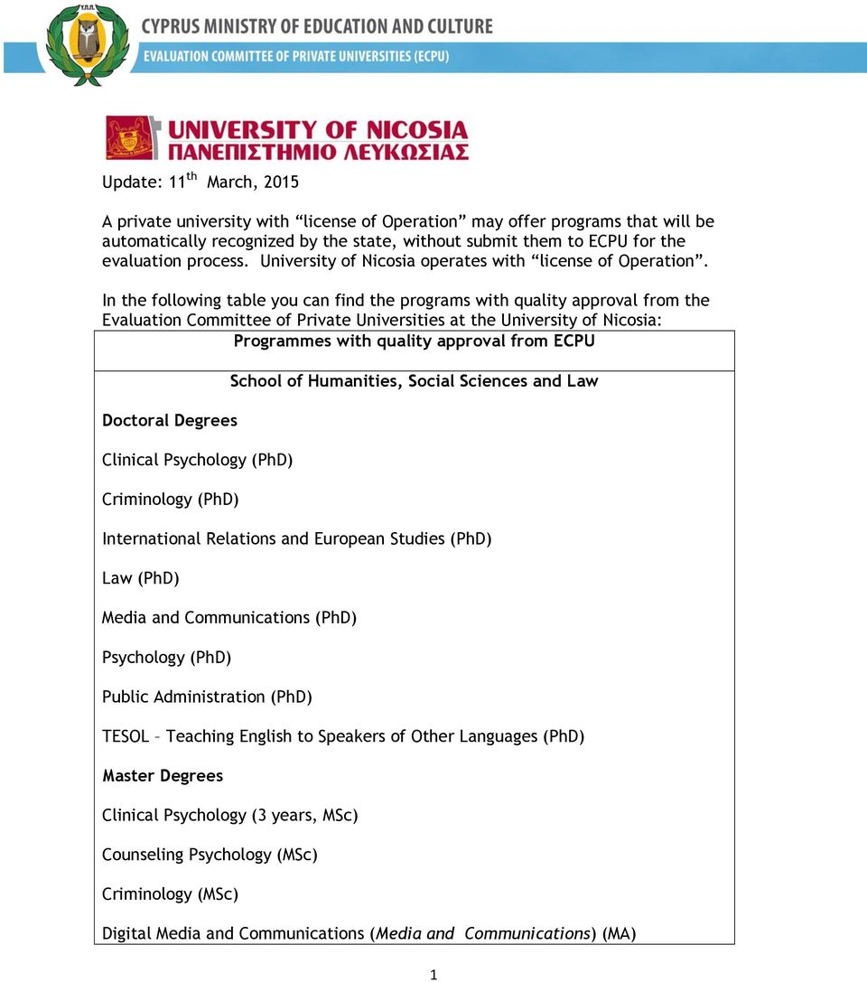 In the following table you can find the programs with quality approval from the Evaluation Committee of Private Universities at the University of Nicosia: Programmes with quality approval from ECPU