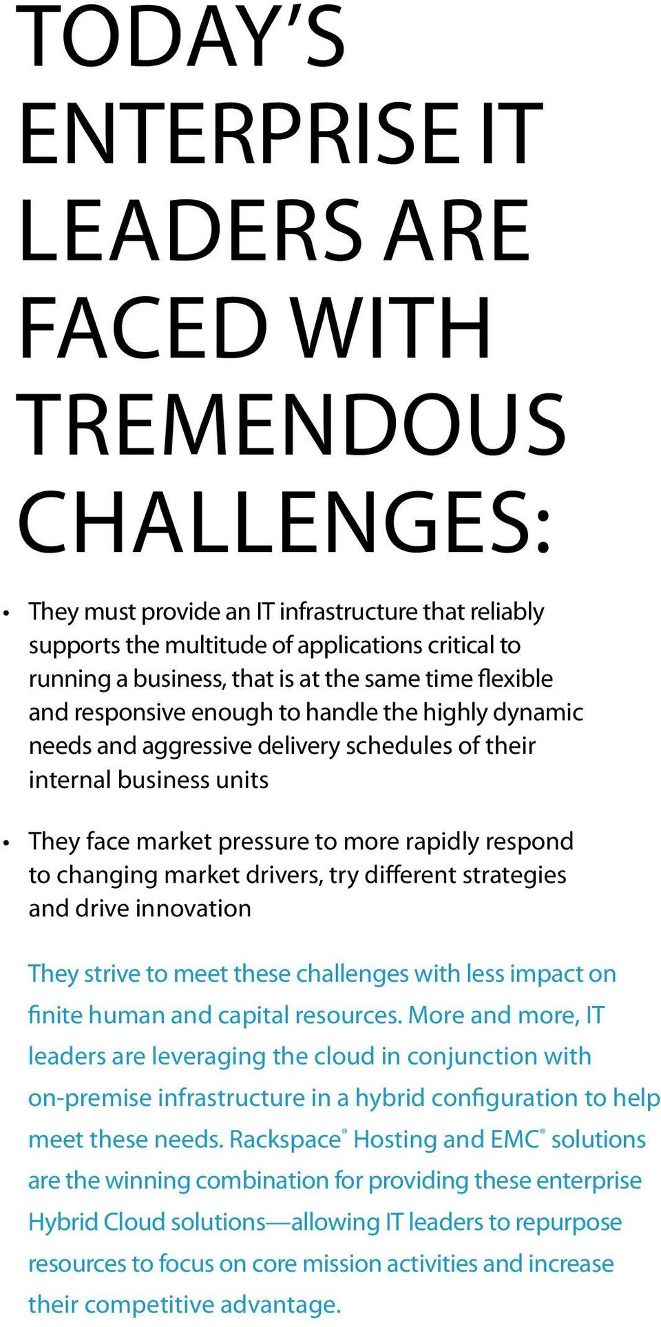 to changing market drivers, try different strategies and drive innovation They strive to meet these challenges with less impact on finite human and capital resources.
