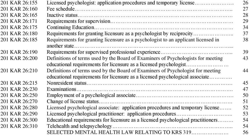 reciprocity.. 37 201 KAR 26:185 Requirements for granting licensure as a psychologist to an applicant licensed in 38 another state... 201 KAR 26:190 Requirements for supervised professional experience.