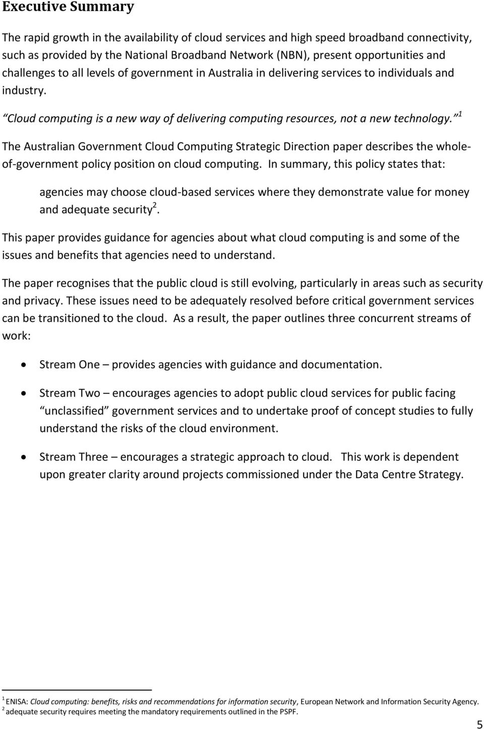 1 The Australian Government Cloud Computing Strategic Direction paper describes the wholeof-government policy position on cloud computing.