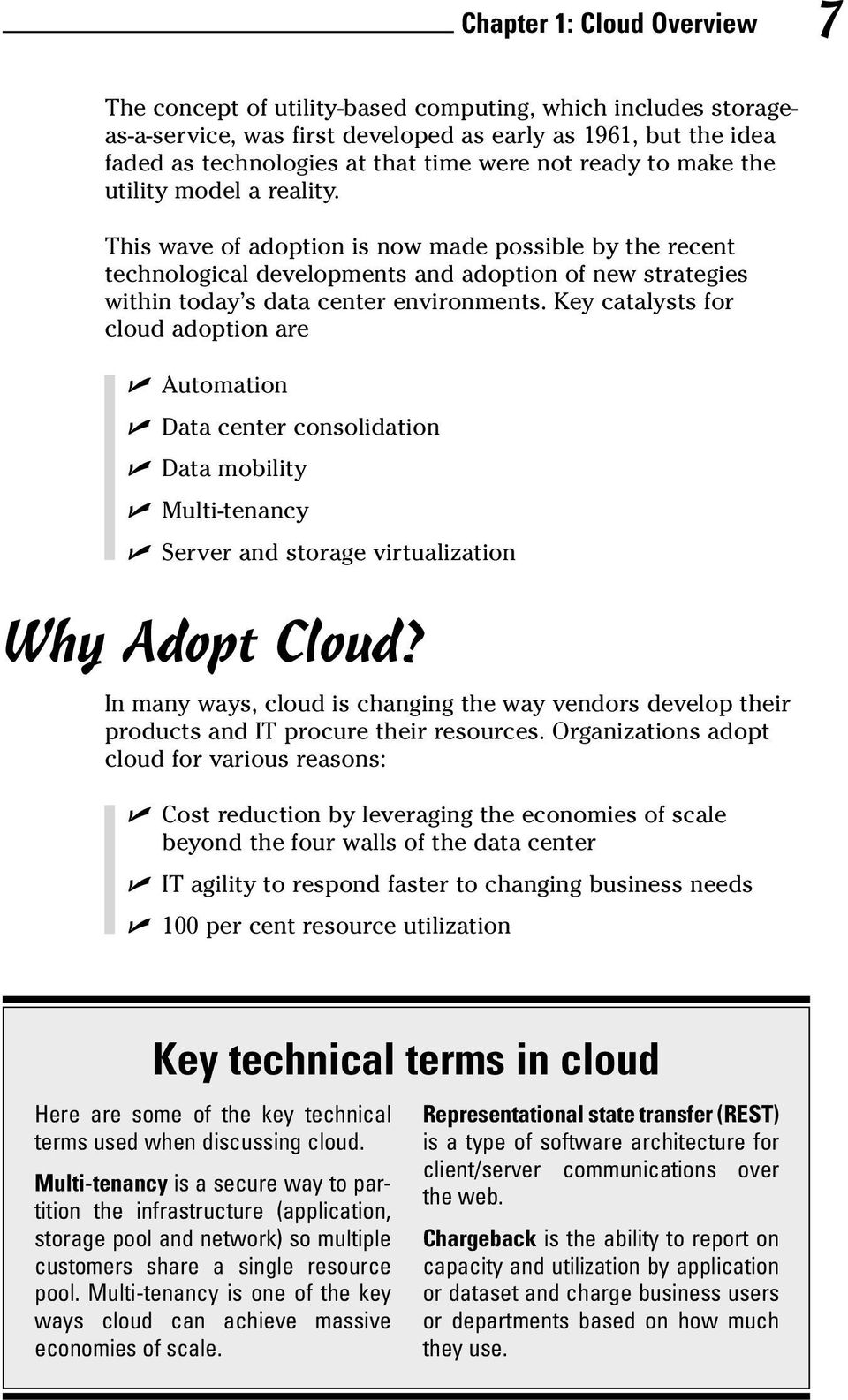 Key catalysts for cloud adoption are Automation Data center consolidation Data mobility Multi-tenancy Server and storage virtualization Why Adopt Cloud?