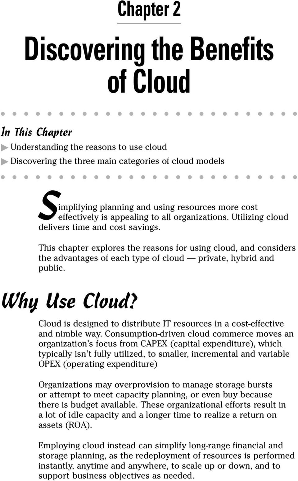 This chapter explores the reasons for using cloud, and considers the advantages of each type of cloud private, hybrid and public. Why Use Cloud?