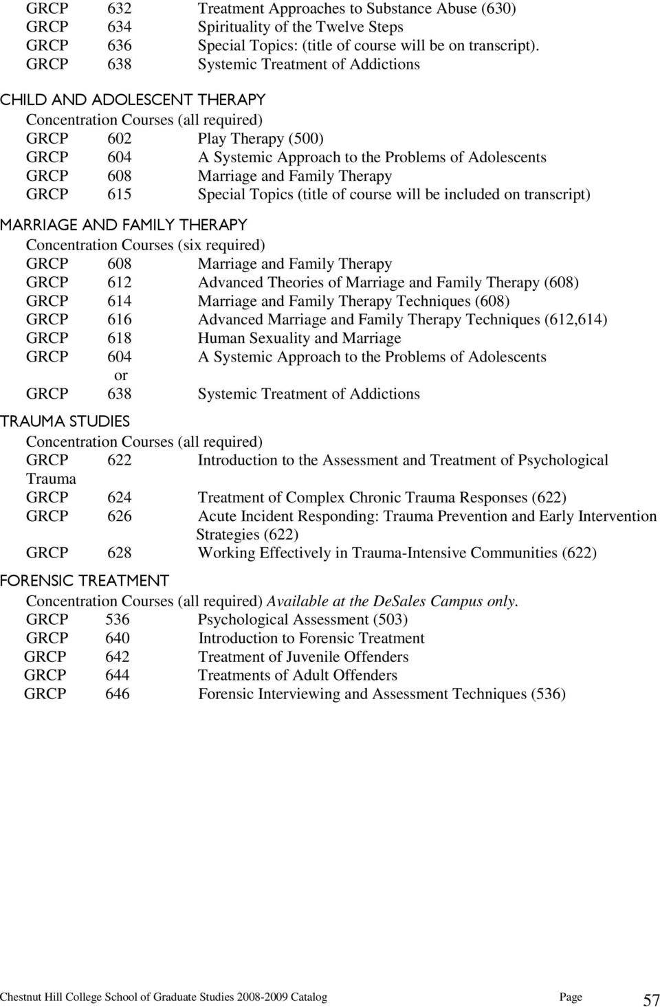 GRCP 608 Marriage and Family Therapy GRCP 615 Special Topics (title of course will be included on transcript) MARRIAGE AND FAMILY THERAPY Concentration Courses (six required) GRCP 608 Marriage and