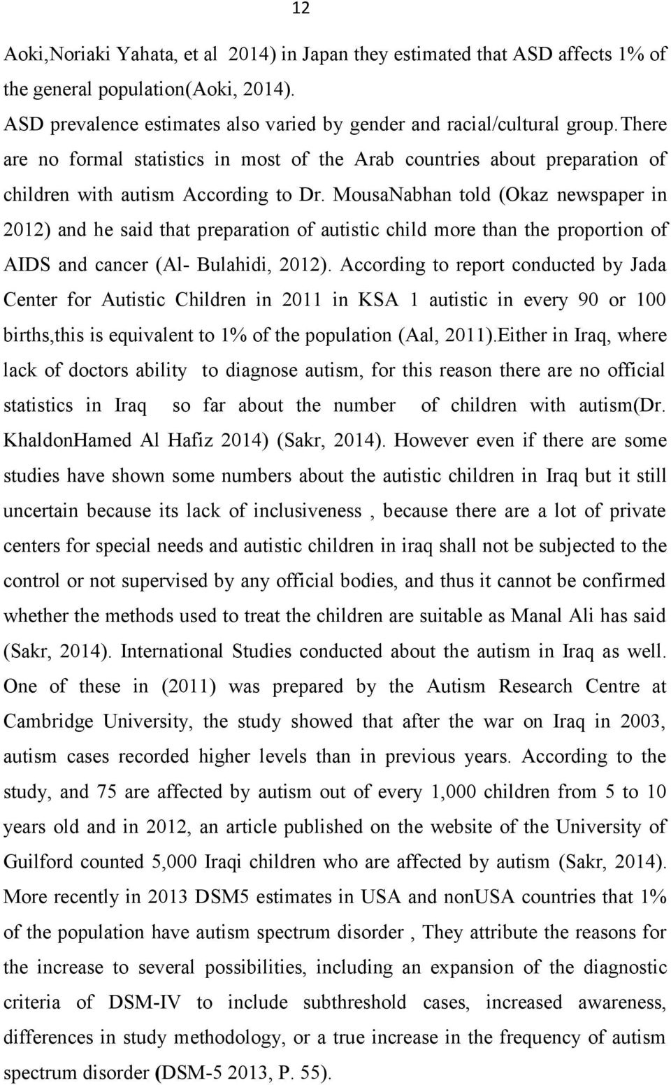 MousaNabhan told (Okaz newspaper in 2012) and he said that preparation of autistic child more than the proportion of AIDS and cancer (Al- Bulahidi, 2012).