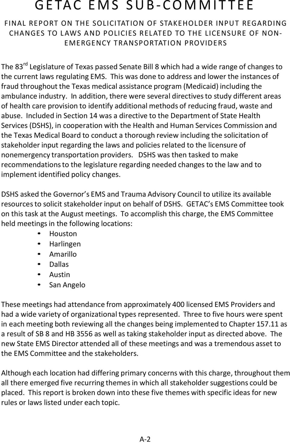 current laws regulating EMS. This was done to address and lower the instances of fraud throughout the Texas medical assistance program (Medicaid) including the ambulance industry.
