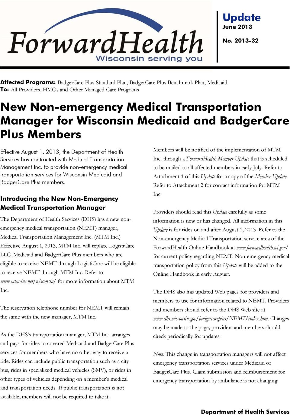 Manager for Wisconsin Medicaid and BadgerCare Plus Members Effective August 1, 2013, the Department of Health Services has contracted with Medical Transportation Management Inc.