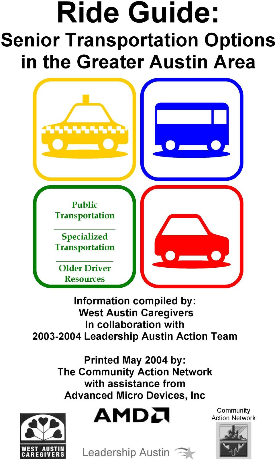 In collaboration with 2003-2004 Leadership Austin Action Team Printed May 2004 by: The Community