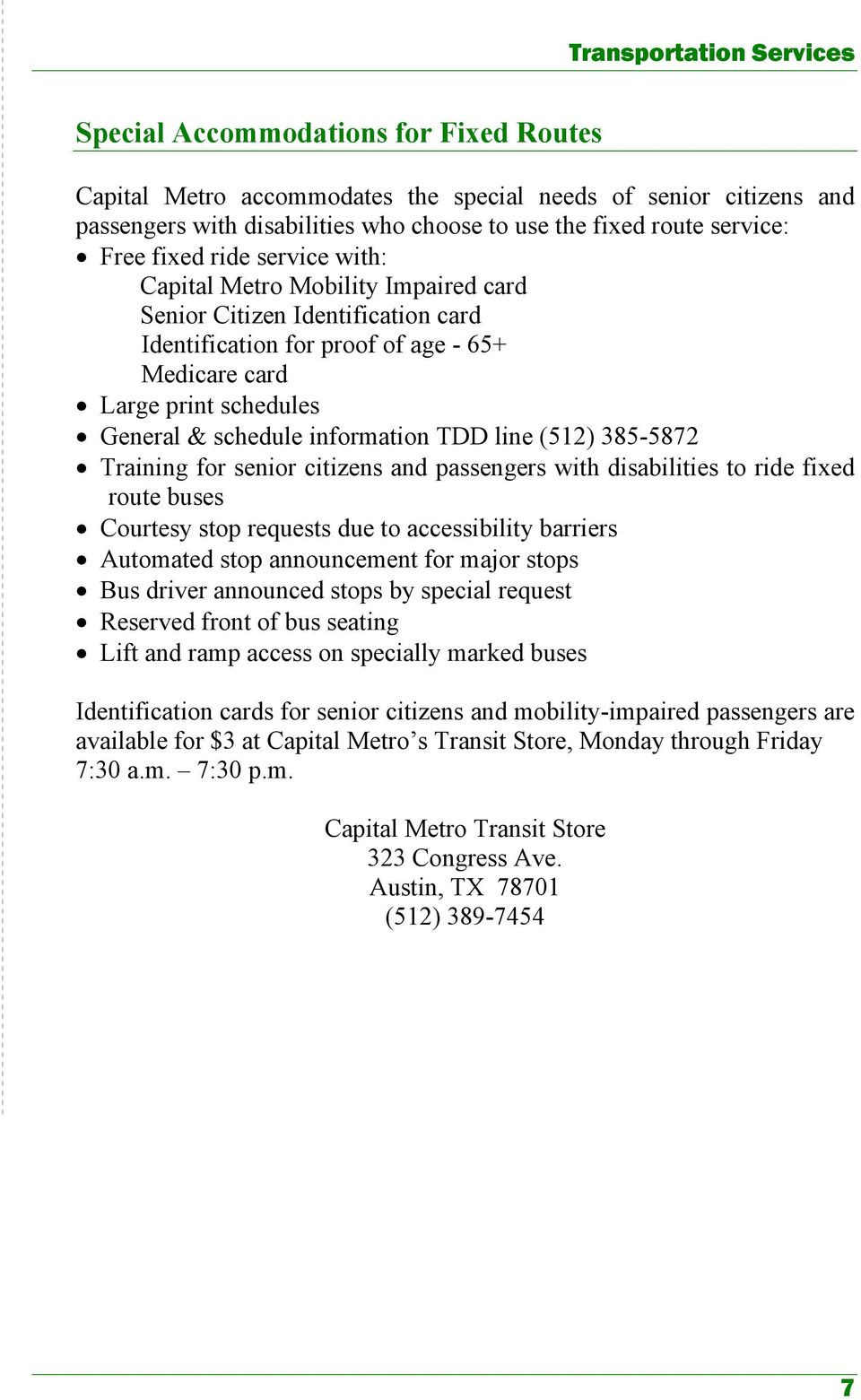 (512) 385-5872 Training for senior citizens and passengers with disabilities to ride fixed route buses Courtesy stop requests due to accessibility barriers Automated stop announcement for major stops