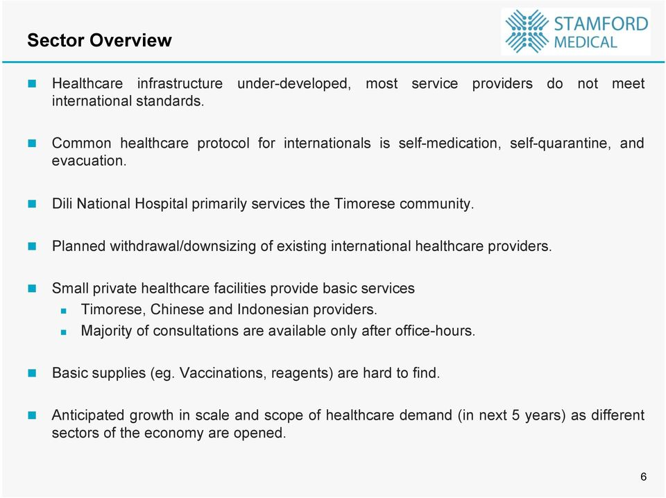 !! Planned withdrawal/downsizing of existing international healthcare providers.!! Small private healthcare facilities provide basic services!