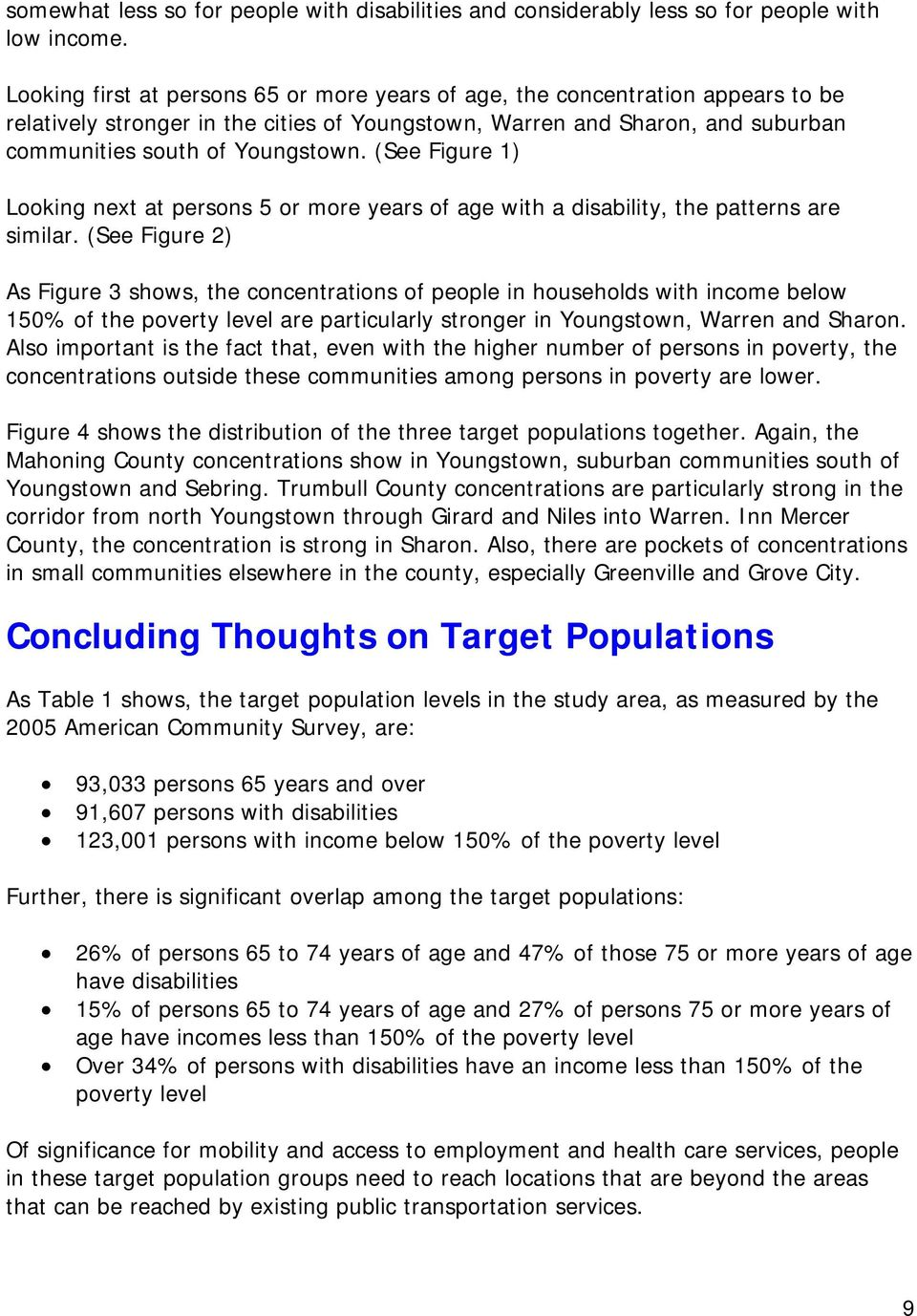 (See Figure 1) Looking next at persons 5 or more years of age with a disability, the patterns are similar.
