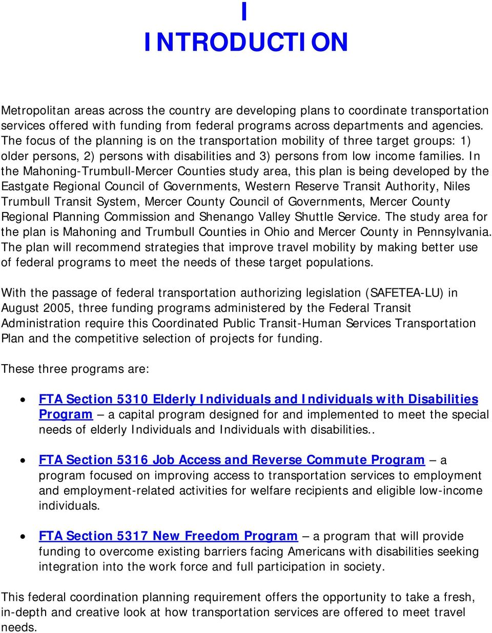 In the Mahoning-Trumbull-Mercer Counties study area, this plan is being developed by the Eastgate Regional Council of Governments, Western Reserve Transit Authority, Niles Trumbull Transit System,