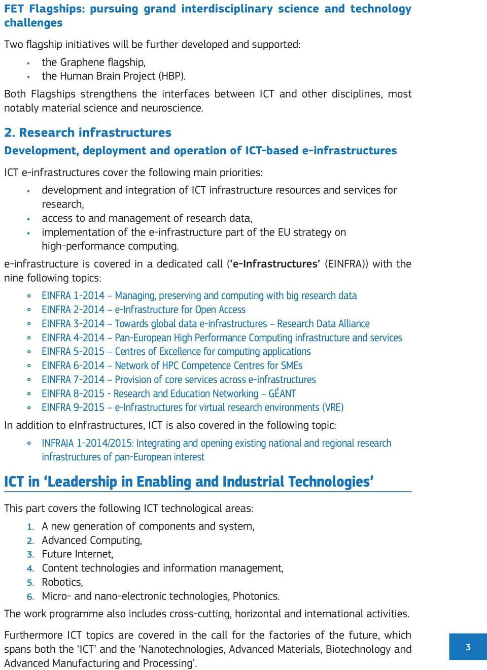 Research infrastructures Development, deployment and operation of ICT-based e-infrastructures ICT e-infrastructures cover the following main priorities: development and integration of ICT