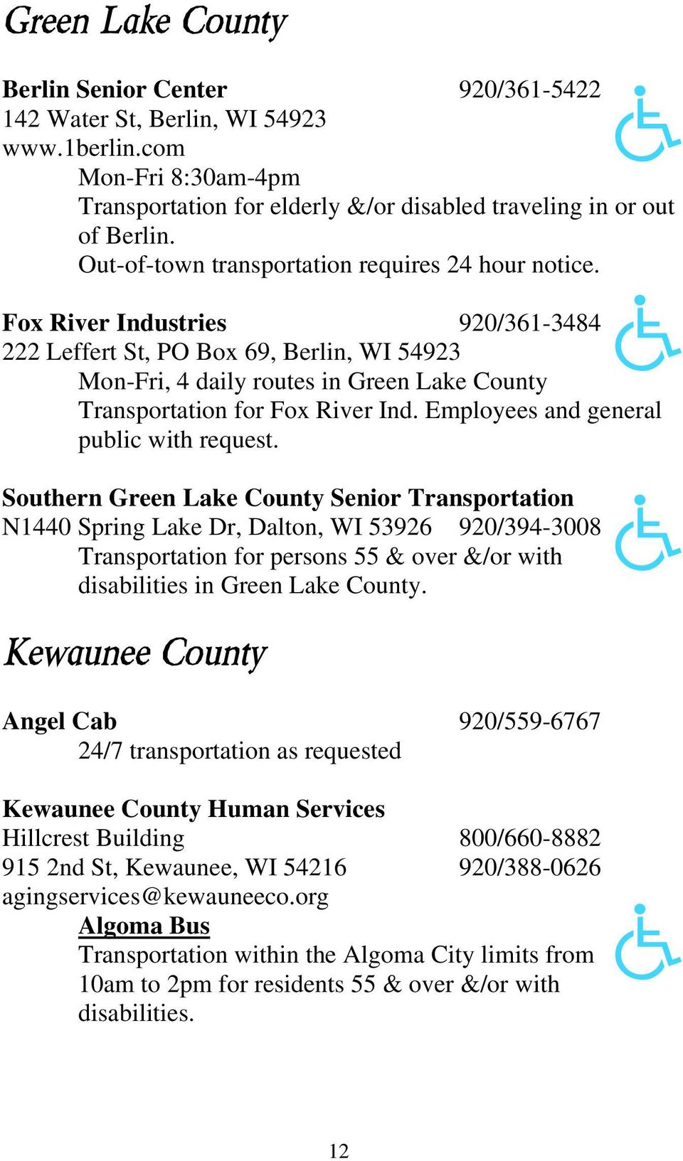 Fox River Industries 920/361-3484 222 Leffert St, PO Box 69, Berlin, WI 54923 Mon-Fri, 4 daily routes in Green Lake County Transportation for Fox River Ind. Employees and general public with request.