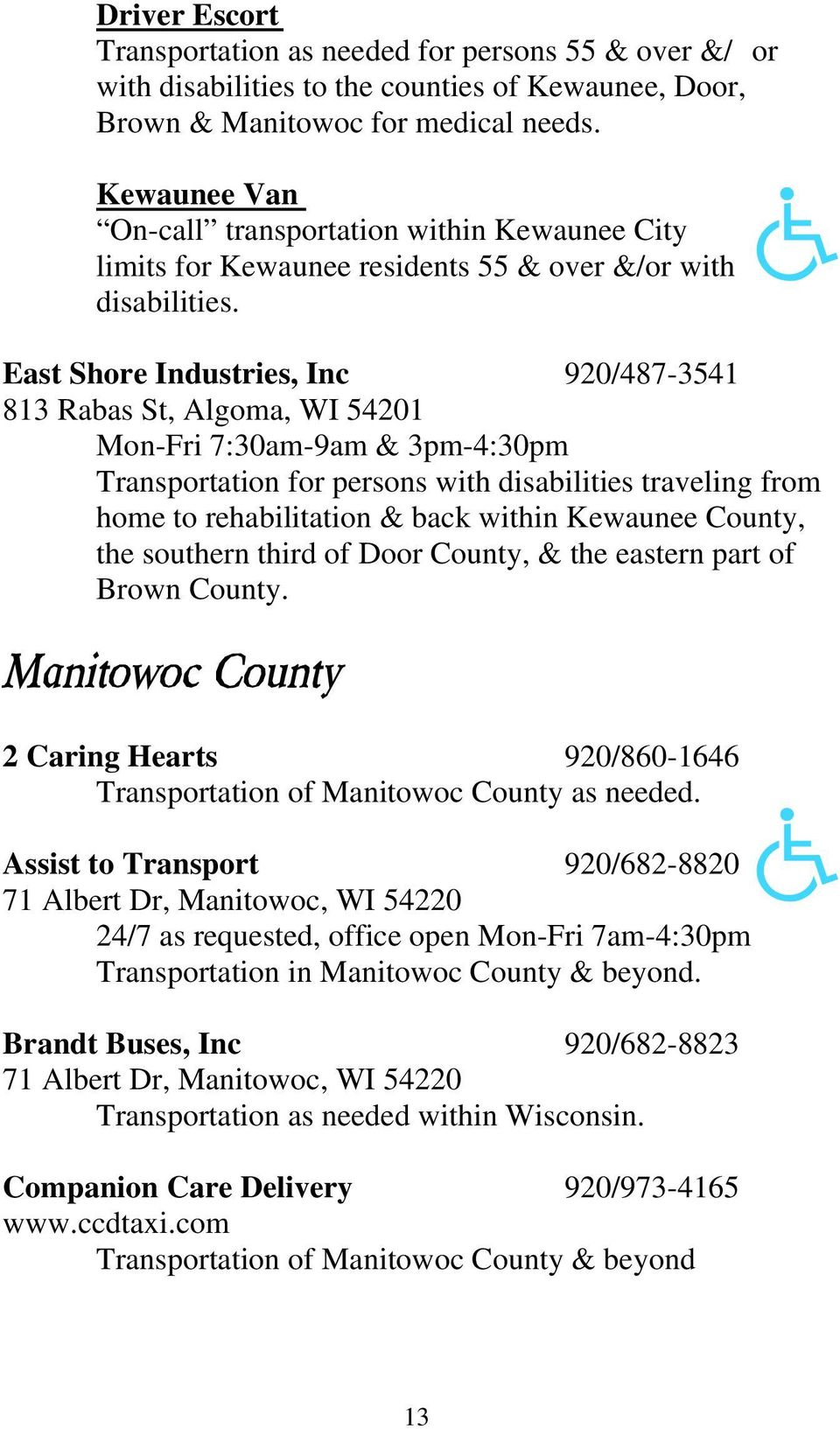 East Shore Industries, Inc 920/487-3541 813 Rabas St, Algoma, WI 54201 Mon-Fri 7:30am-9am & 3pm-4:30pm Transportation for persons with disabilities traveling from home to rehabilitation & back within