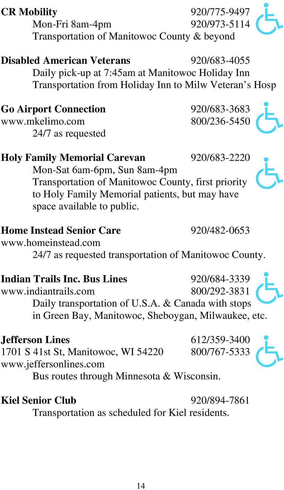 com 800/236-5450 24/7 as requested Holy Family Memorial Carevan 920/683-2220 Mon-Sat 6am-6pm, Sun 8am-4pm Transportation of Manitowoc County, first priority to Holy Family Memorial patients, but may
