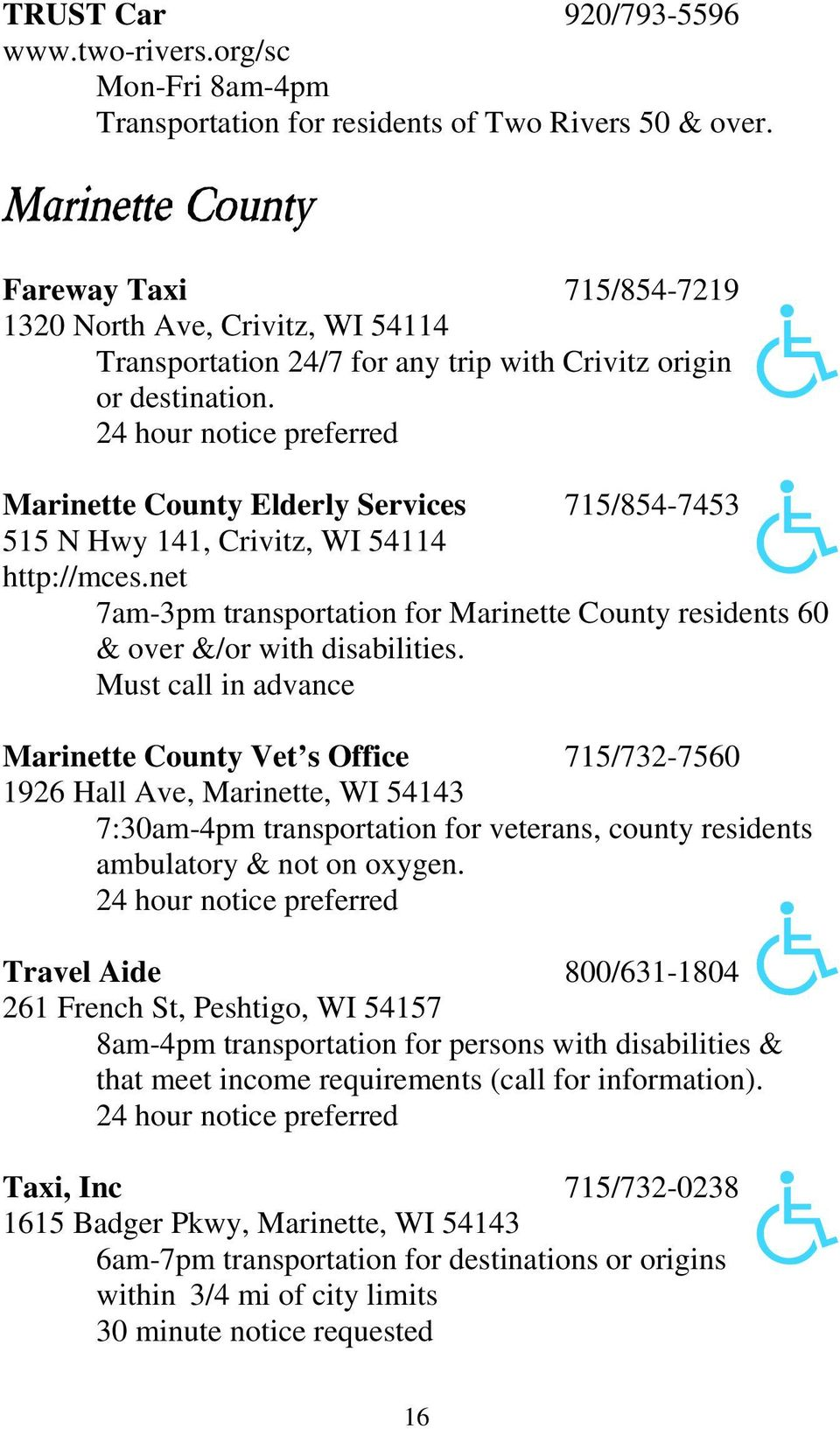 24 hour notice preferred Marinette County Elderly Services 715/854-7453 515 N Hwy 141, Crivitz, WI 54114 http://mces.