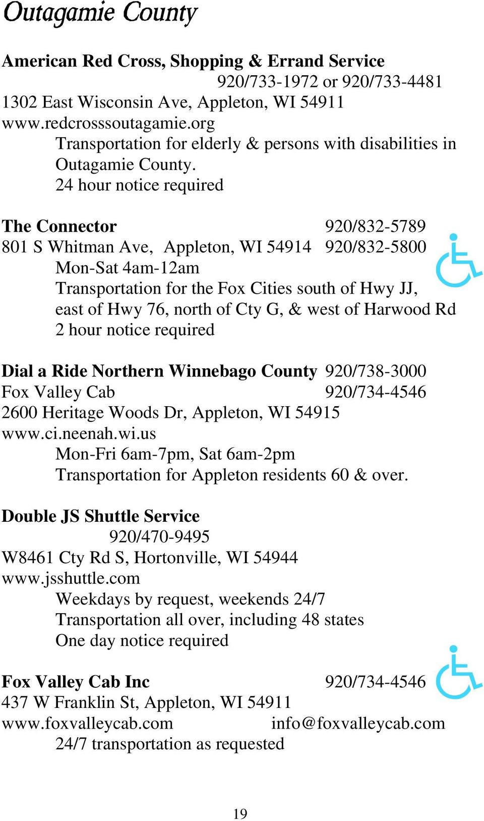 24 hour notice required The Connector 920/832-5789 801 S Whitman Ave, Appleton, WI 54914 920/832-5800 Mon-Sat 4am-12am Transportation for the Fox Cities south of Hwy JJ, east of Hwy 76, north of Cty
