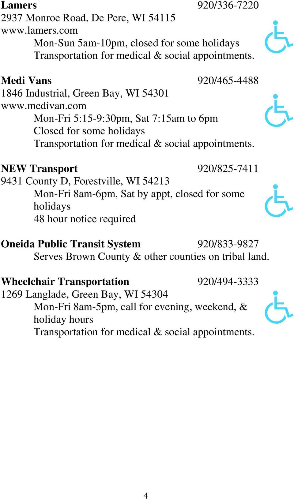 NEW Transport 920/825-7411 9431 County D, Forestville, WI 54213 Mon-Fri 8am-6pm, Sat by appt, closed for some holidays 48 hour notice required Oneida Public Transit System 920/833-9827 Serves