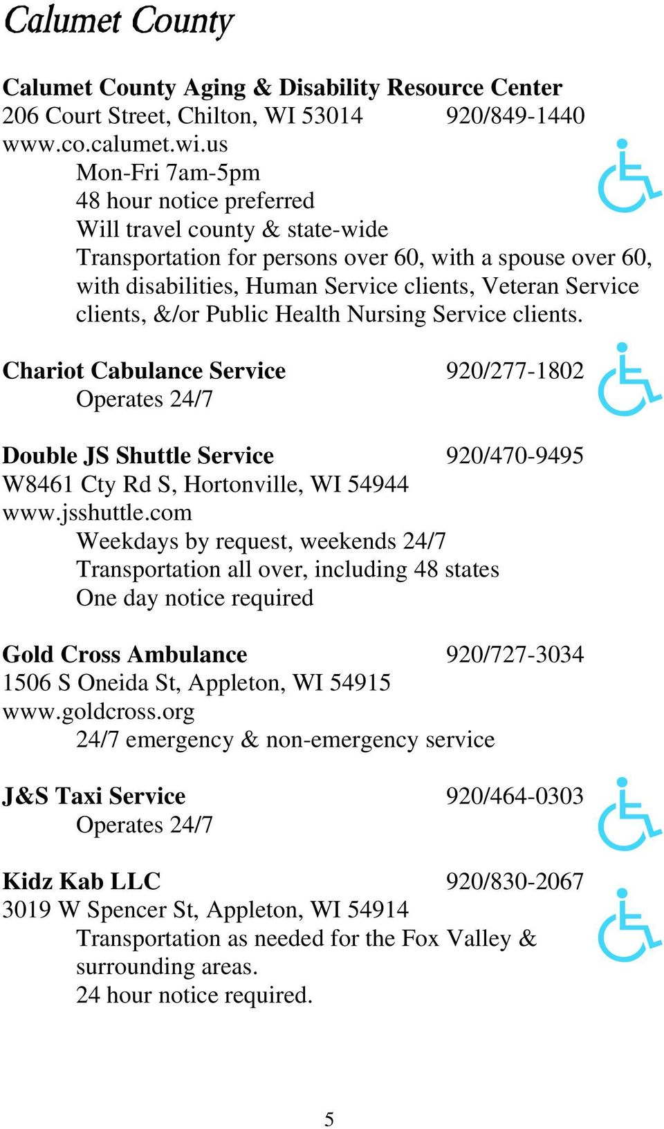 clients, &/or Public Health Nursing Service clients. Chariot Cabulance Service 920/277-1802 Operates 24/7 Double JS Shuttle Service 920/470-9495 W8461 Cty Rd S, Hortonville, WI 54944 www.jsshuttle.