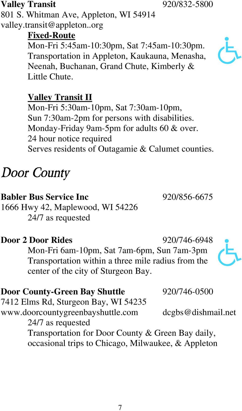 Valley Transit II Mon-Fri 5:30am-10pm, Sat 7:30am-10pm, Sun 7:30am-2pm for persons with disabilities. Monday-Friday 9am-5pm for adults 60 & over.