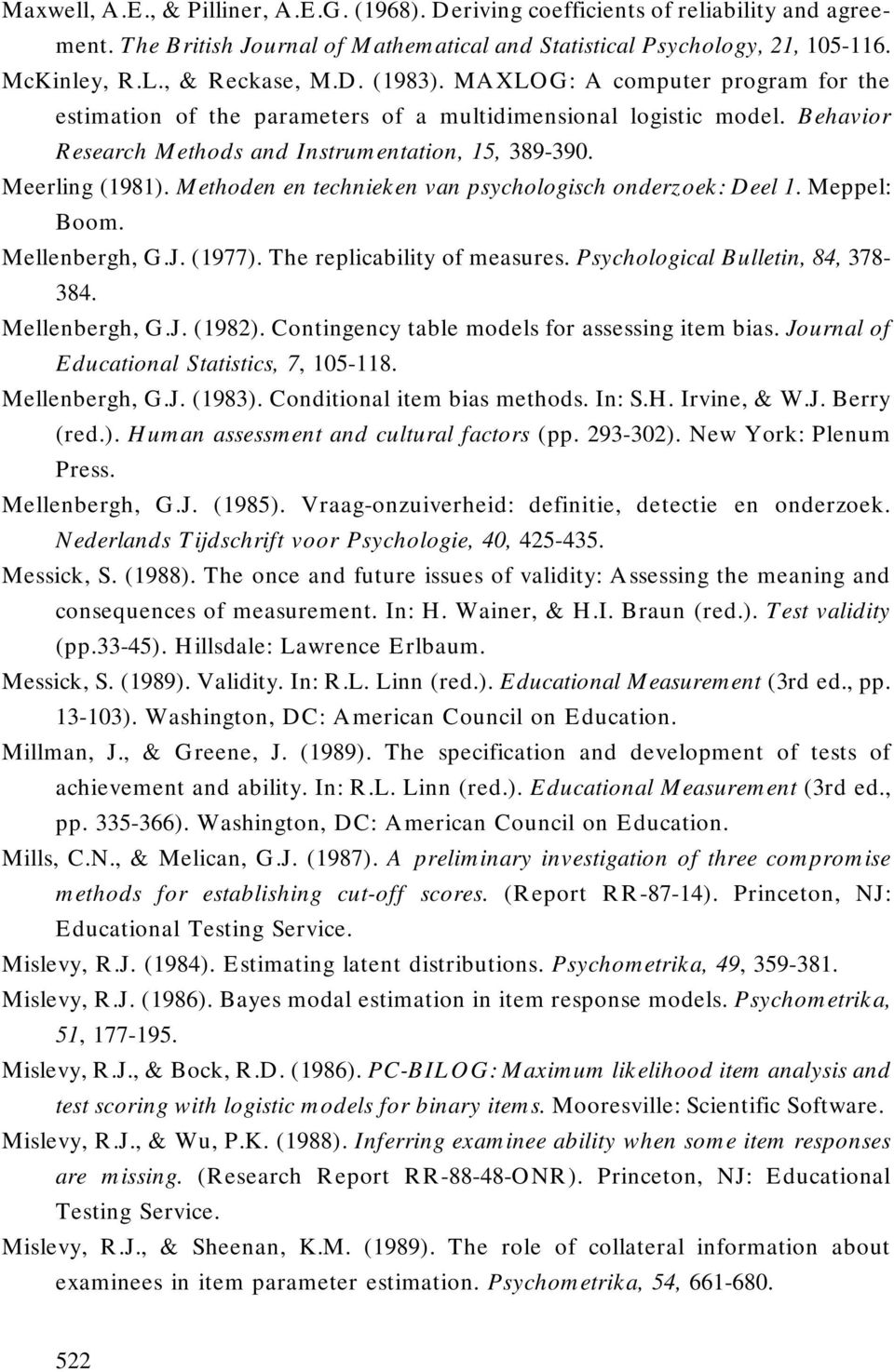 Methoden en technieken van psychologisch onderzoek: Deel 1. Meppel: Boom. Mellenbergh, G.J. (1977). The replicability of measures. Psychological Bulletin, 84, 378-384. Mellenbergh, G.J. (1982).