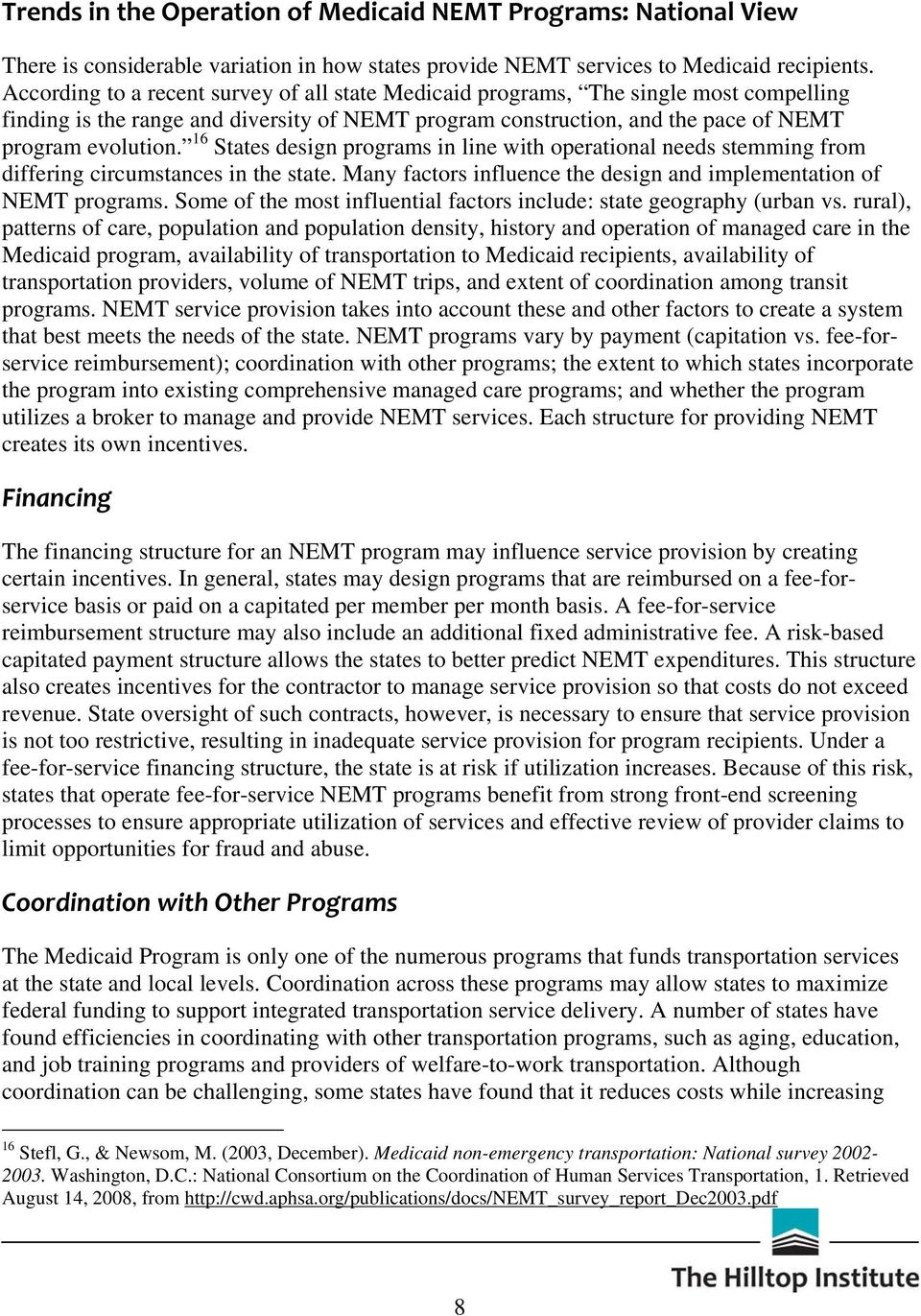 16 States design programs in line with operational needs stemming from differing circumstances in the state. Many factors influence the design and implementation of NEMT programs.