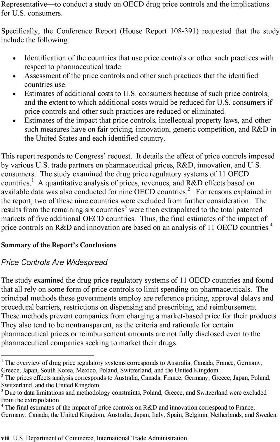 to pharmaceutical trade. Assessment of the price controls and other such practices that the identified countries use. Estimates of additional costs to U.S.