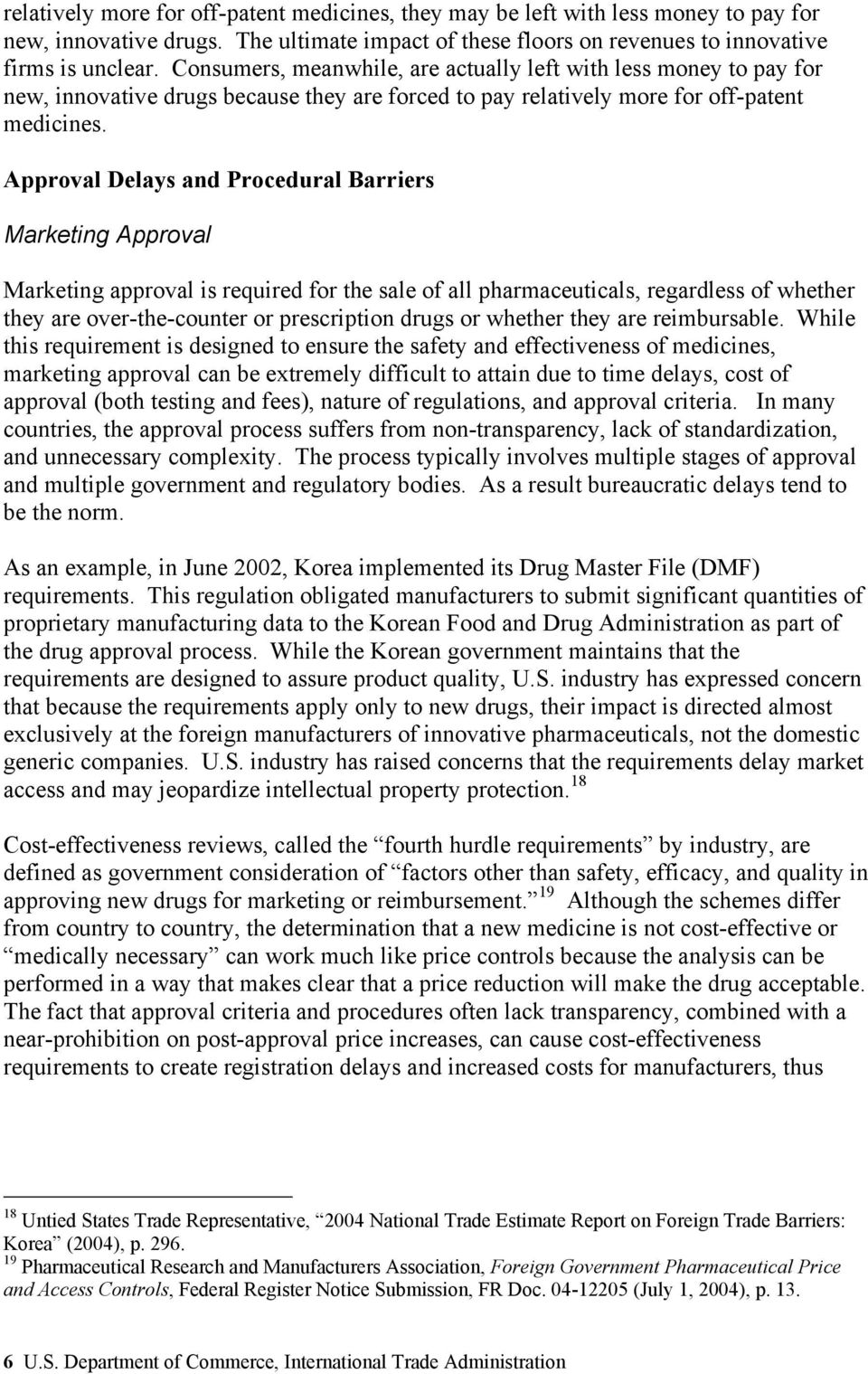 Approval Delays and Procedural Barriers Marketing Approval Marketing approval is required for the sale of all pharmaceuticals, regardless of whether they are over-the-counter or prescription drugs or