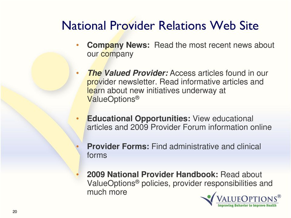 Read informative articles and learn about new initiatives underway at ValueOptions Educational Opportunities: View educational