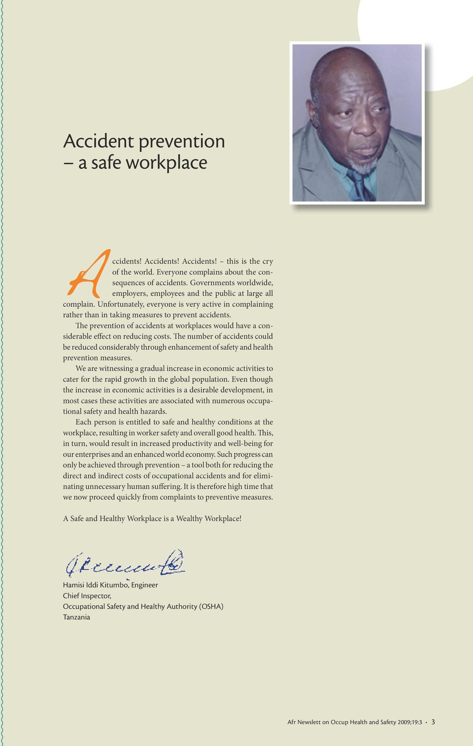The prevention of accidents at workplaces would have a considerable effect on reducing costs.