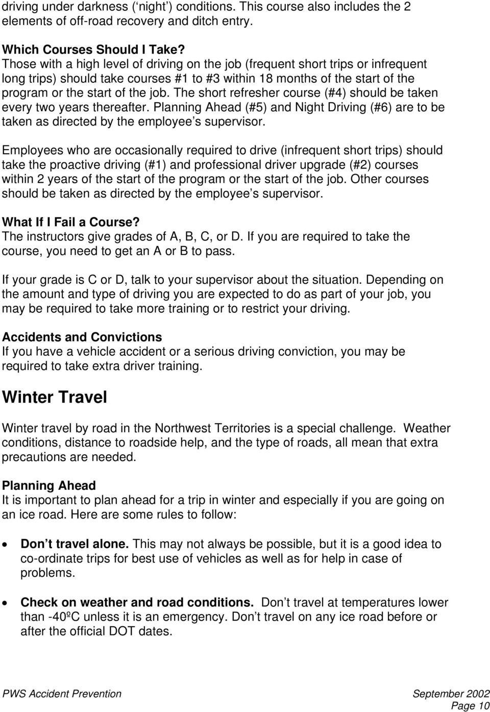 The short refresher course (#4) should be taken every two years thereafter. Planning Ahead (#5) and Night Driving (#6) are to be taken as directed by the employee s supervisor.