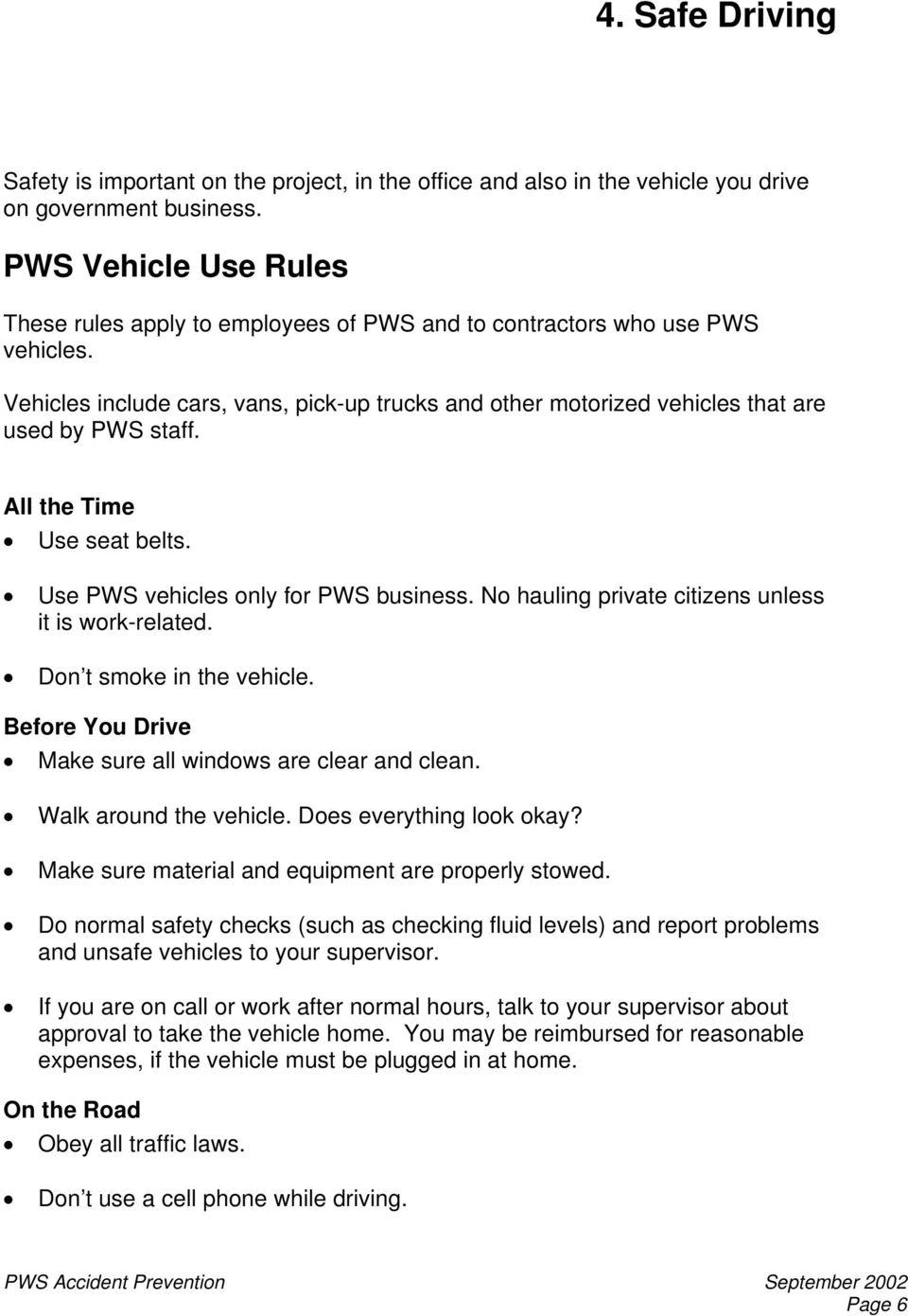 Vehicles include cars, vans, pick-up trucks and other motorized vehicles that are used by PWS staff. All the Time Use seat belts. Use PWS vehicles only for PWS business.