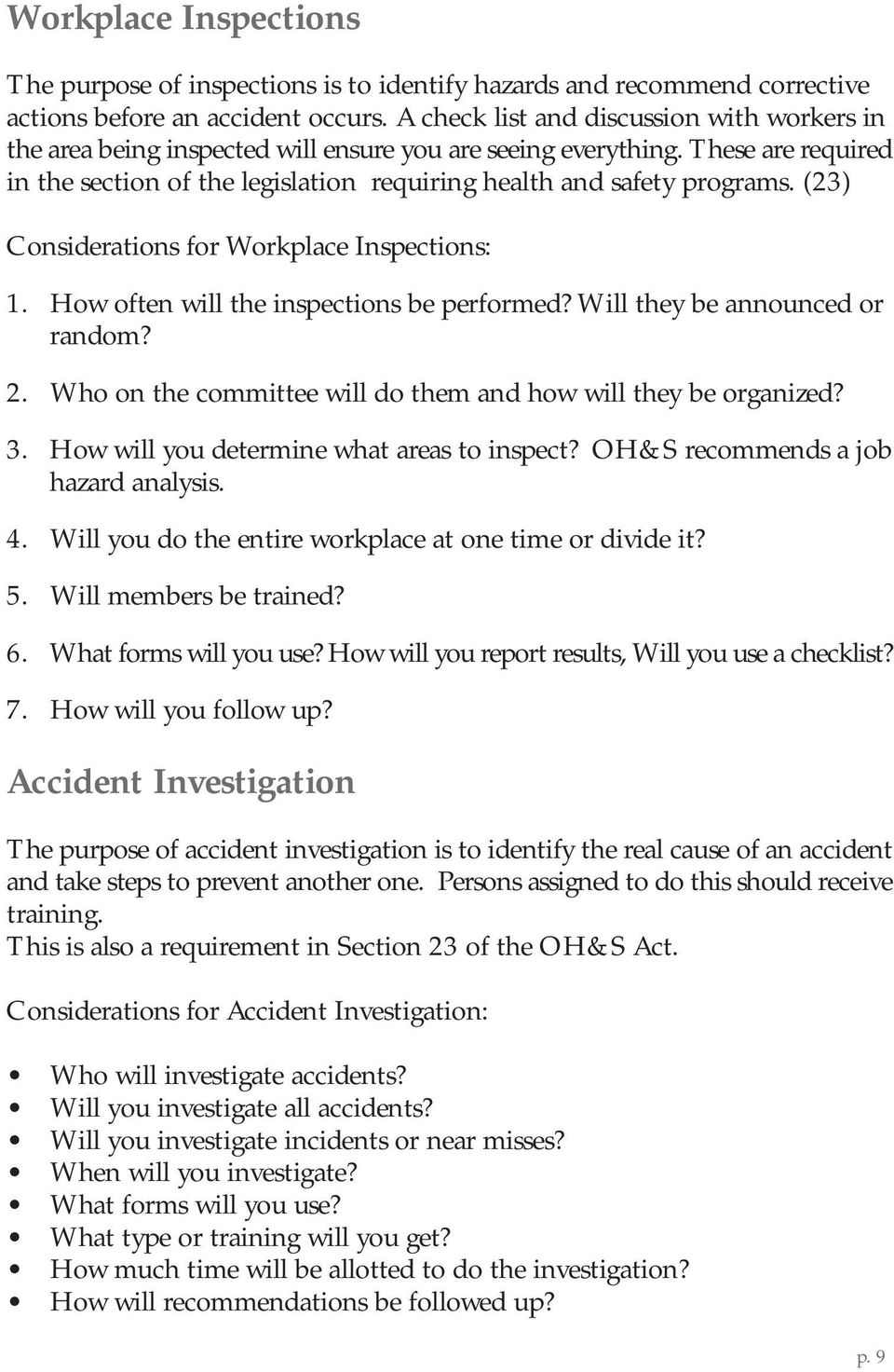(23) Considerations for Workplace Inspections: 1. How often will the inspections be performed? Will they be announced or random? 2. Who on the committee will do them and how will they be organized? 3.