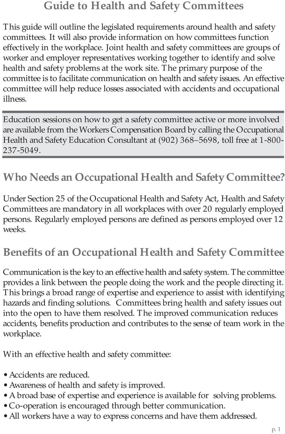 Joint health and safety committees are groups of worker and employer representatives working together to identify and solve health and safety problems at the work site.
