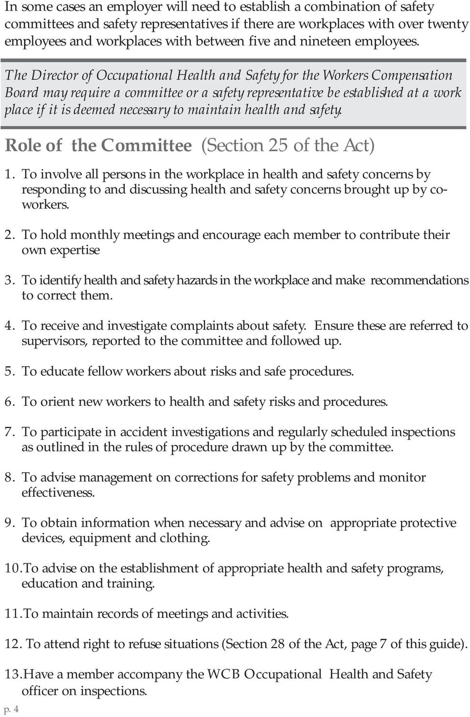 The Director of Occupational Health and Safety for the Workers Compensation Board may require a committee or a safety representative be established at a work place if it is deemed necessary to