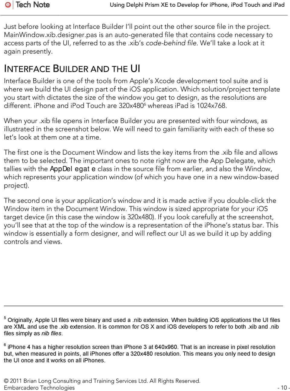 INTERFACE BUILDER AND THE UI Interface Builder is one of the tools from Apple s Xcode development tool suite and is where we build the UI design part of the ios application.
