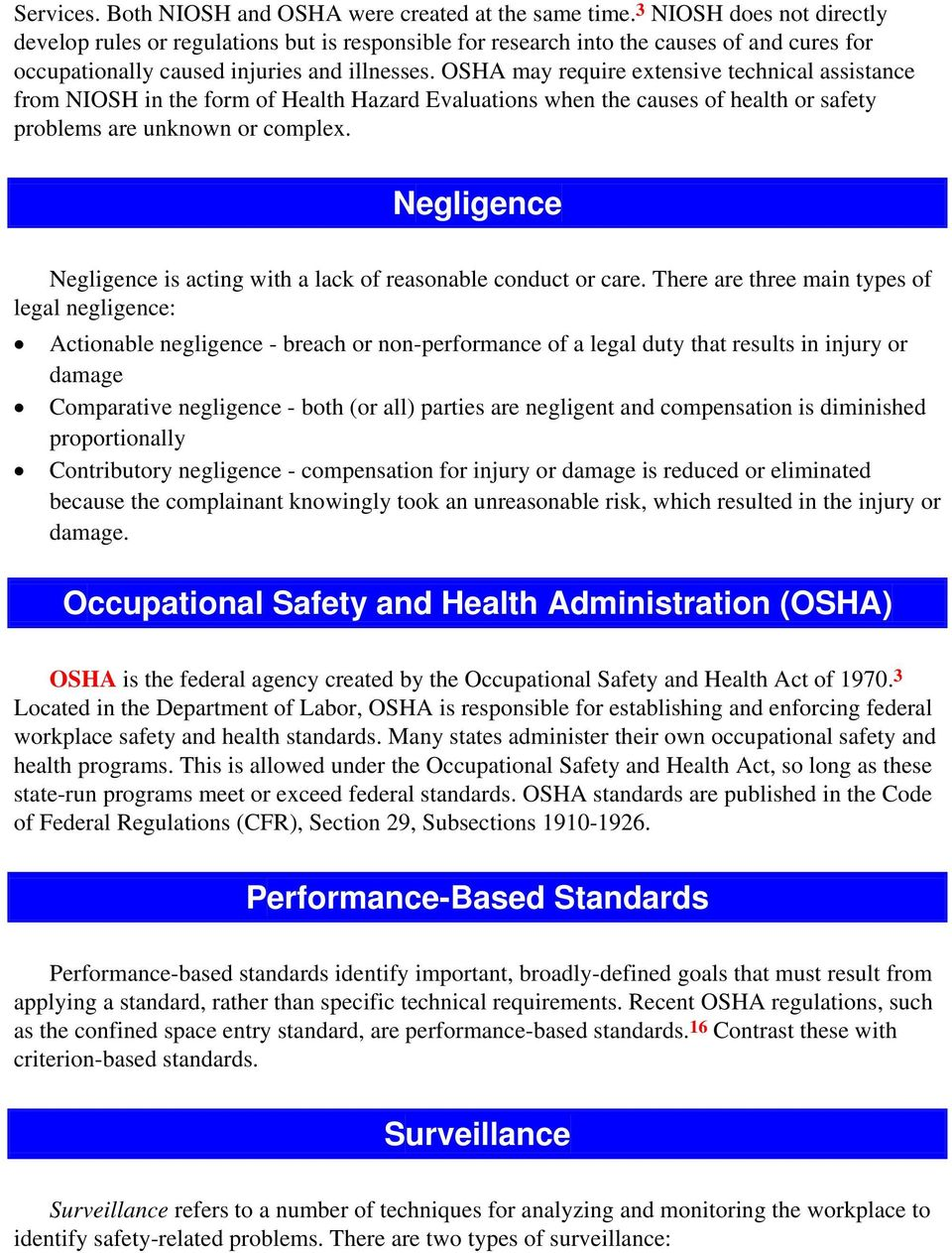 OSHA may require extensive technical assistance from NIOSH in the form of Health Hazard Evaluations when the causes of health or safety problems are unknown or complex.