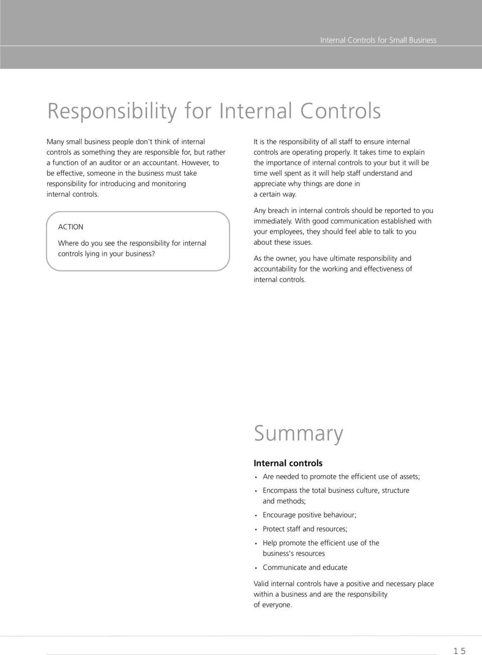 Where do you see the responsibility for internal controls lying in your business? It is the responsibility of all staff to ensure internal controls are operating properly.